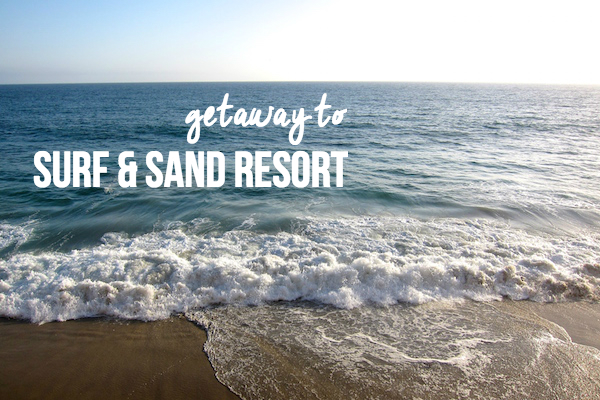 A Laguna Beach getaway at the Surf & Sand Resort // My SoCal'd Life